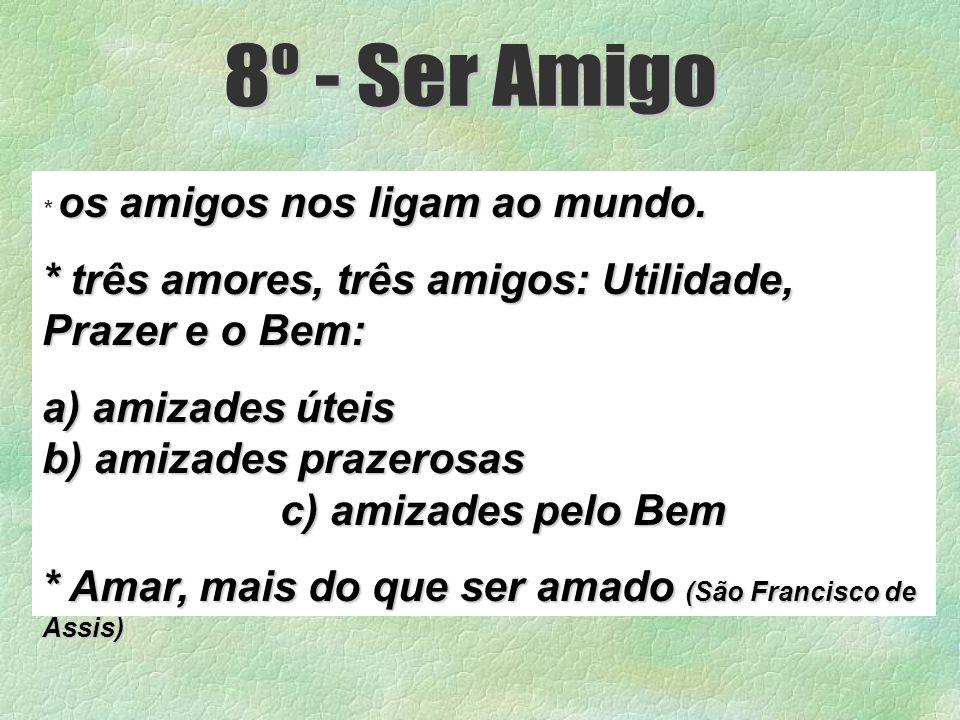 8º - Ser Amigo * três amores, três amigos: Utilidade, Prazer e o Bem: