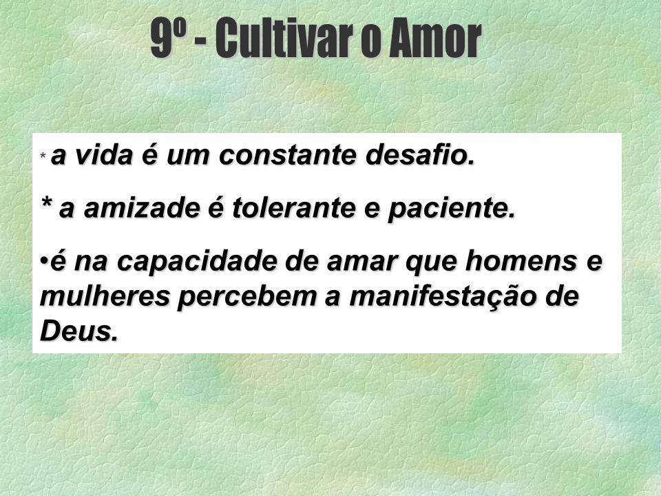9º - Cultivar o Amor * a amizade é tolerante e paciente.