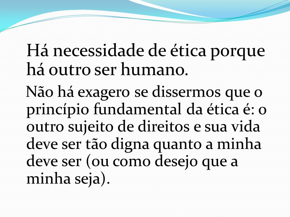 Há necessidade de ética porque há outro ser humano.