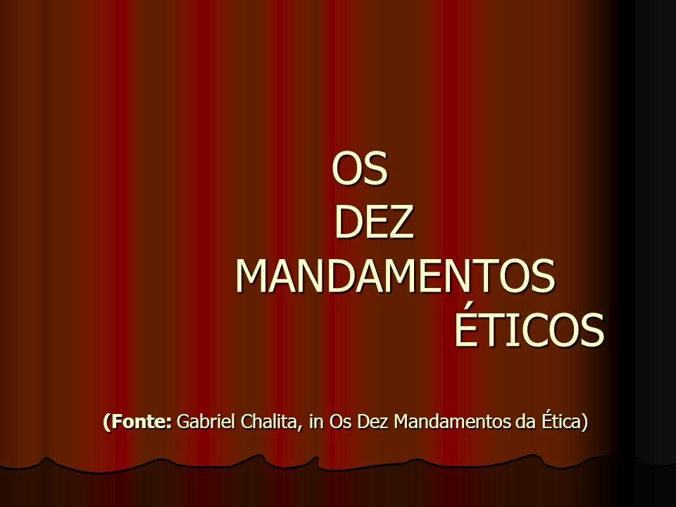 OS DEZ MANDAMENTOS ÉTICOS (Fonte: Gabriel Chalita, in Os Dez Mandamentos da Ética)