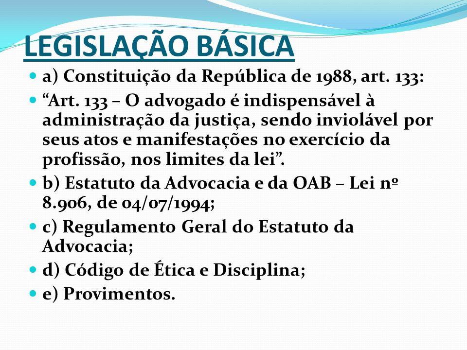 LEGISLAÇÃO BÁSICA a) Constituição da República de 1988, art. 133: