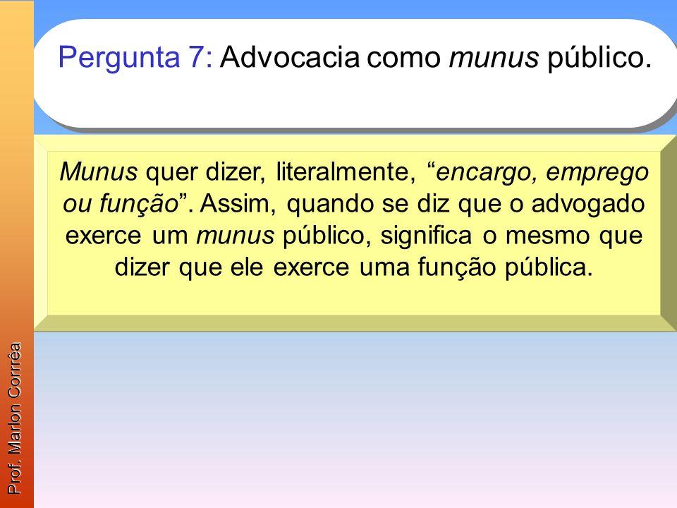 Pergunta 7: Advocacia como munus público.