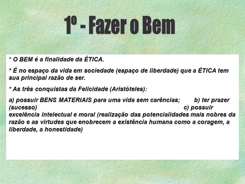 1º - Fazer o Bem * O BEM é a finalidade da ÉTICA.