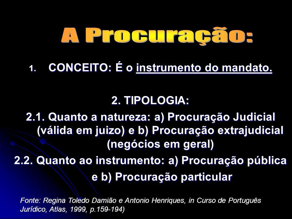 A Procuração: CONCEITO: É o instrumento do mandato. 2. TIPOLOGIA: