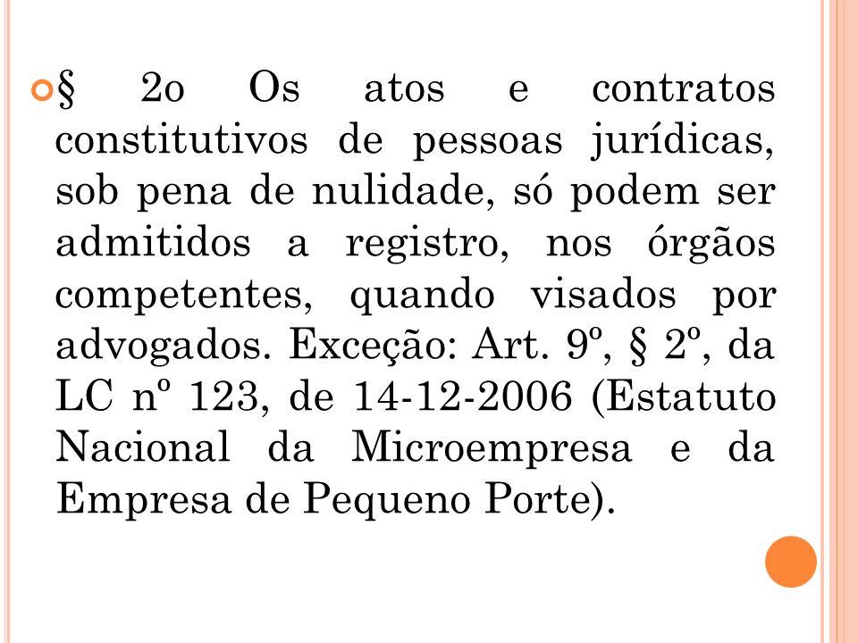 § 2o Os atos e contratos constitutivos de pessoas jurídicas, sob pena de nulidade, só podem ser admitidos a registro, nos órgãos competentes, quando visados por advogados.