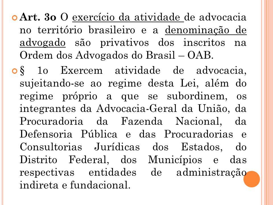Art. 3o O exercício da atividade de advocacia no território brasileiro e a denominação de advogado são privativos dos inscritos na Ordem dos Advogados do Brasil – OAB.