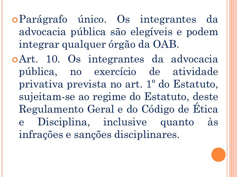Parágrafo único. Os integrantes da advocacia pública são elegíveis e podem integrar qualquer órgão da OAB.