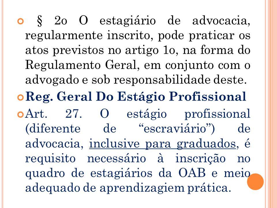 § 2o O estagiário de advocacia, regularmente inscrito, pode praticar os atos previstos no artigo 1o, na forma do Regulamento Geral, em conjunto com o advogado e sob responsabilidade deste.
