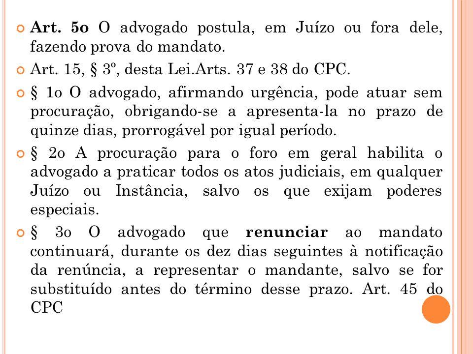 Art. 5o O advogado postula, em Juízo ou fora dele, fazendo prova do mandato.