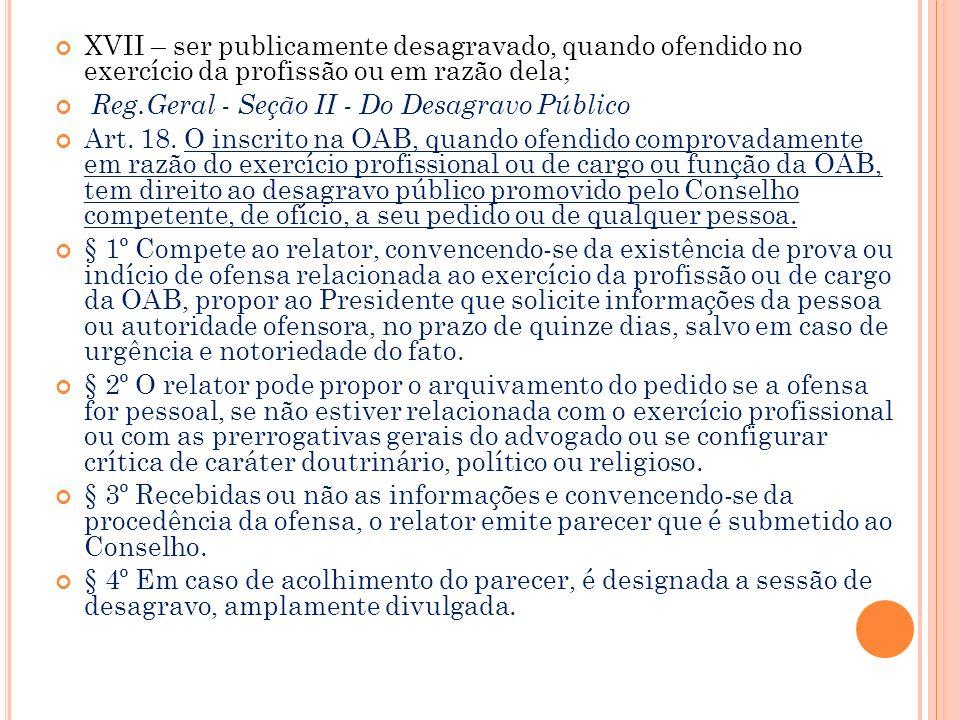 XVII – ser publicamente desagravado, quando ofendido no exercício da profissão ou em razão dela;