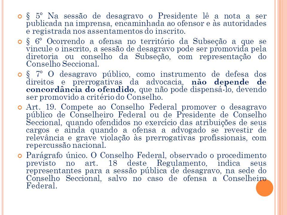 § 5º Na sessão de desagravo o Presidente lê a nota a ser publicada na imprensa, encaminhada ao ofensor e às autoridades e registrada nos assentamentos do inscrito.