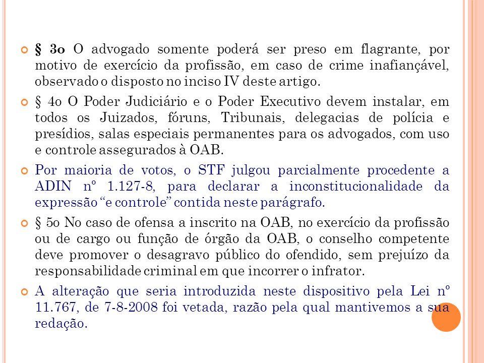 § 3o O advogado somente poderá ser preso em flagrante, por motivo de exercício da profissão, em caso de crime inafiançável, observado o disposto no inciso IV deste artigo.