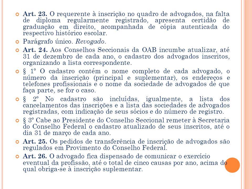 Art. 23. O requerente à inscrição no quadro de advogados, na falta de diploma regularmente registrado, apresenta certidão de graduação em direito, acompanhada de cópia autenticada do respectivo histórico escolar.