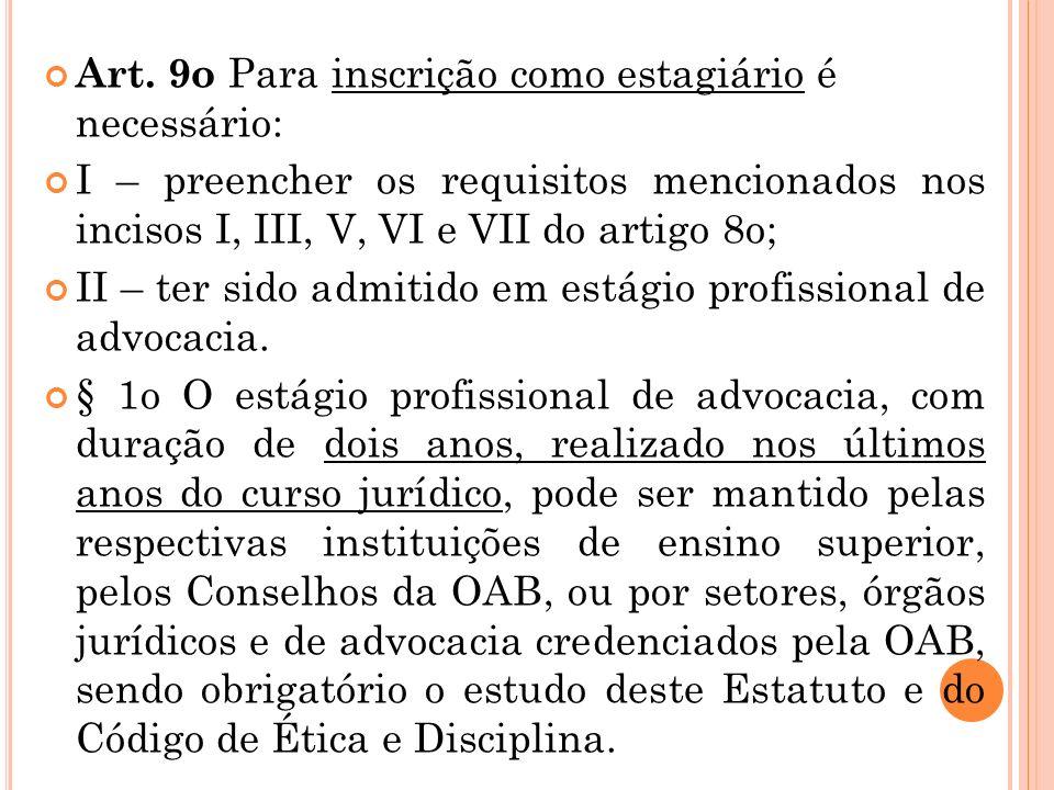 Art. 9o Para inscrição como estagiário é necessário: