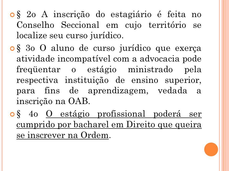 § 2o A inscrição do estagiário é feita no Conselho Seccional em cujo território se localize seu curso jurídico.