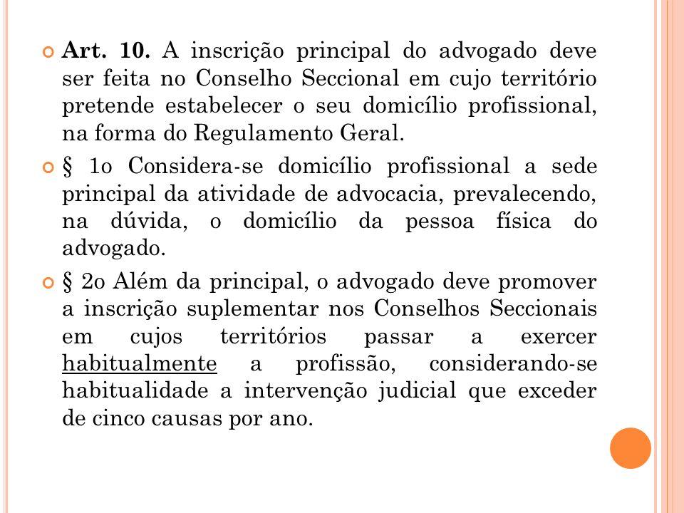 Art. 10. A inscrição principal do advogado deve ser feita no Conselho Seccional em cujo território pretende estabelecer o seu domicílio profissional, na forma do Regulamento Geral.