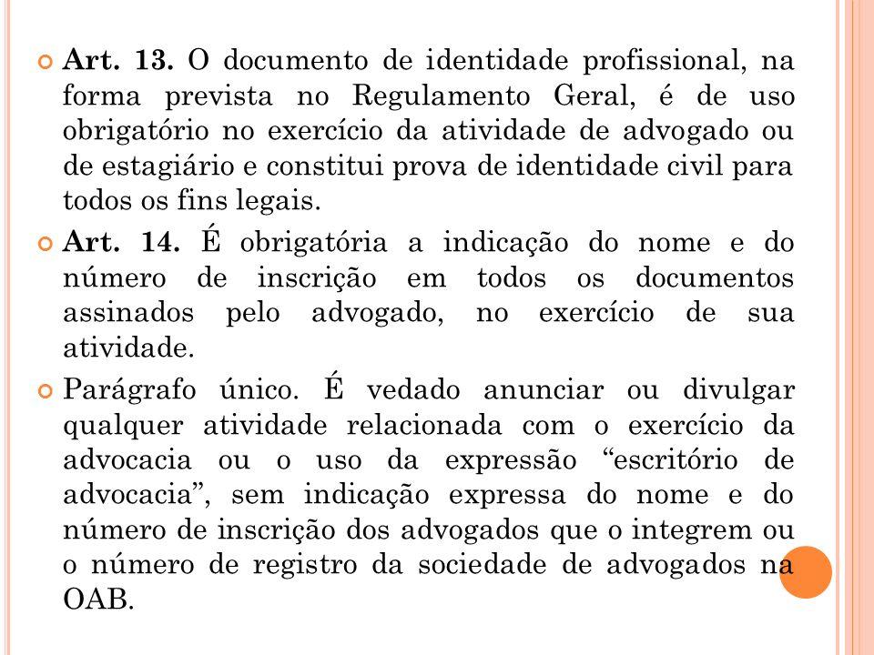 Art. 13. O documento de identidade profissional, na forma prevista no Regulamento Geral, é de uso obrigatório no exercício da atividade de advogado ou de estagiário e constitui prova de identidade civil para todos os fins legais.