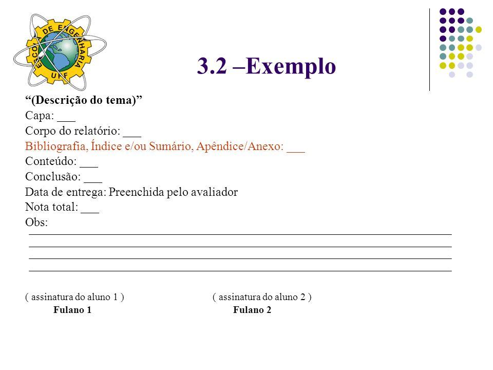 3.2 –Exemplo (Descrição do tema) Capa: ___ Corpo do relatório: ___