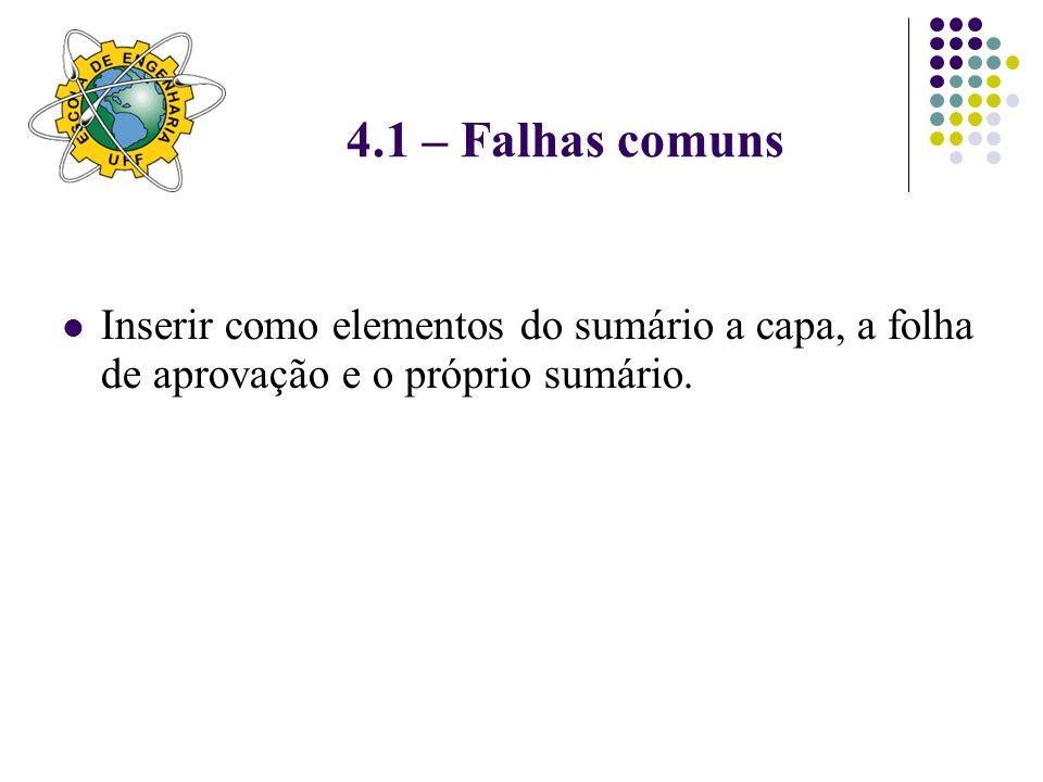 4.1 – Falhas comuns Inserir como elementos do sumário a capa, a folha de aprovação e o próprio sumário.