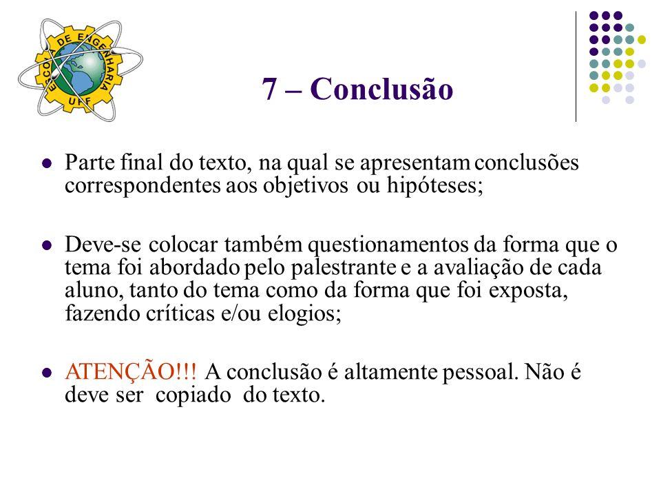 7 – Conclusão Parte final do texto, na qual se apresentam conclusões correspondentes aos objetivos ou hipóteses;