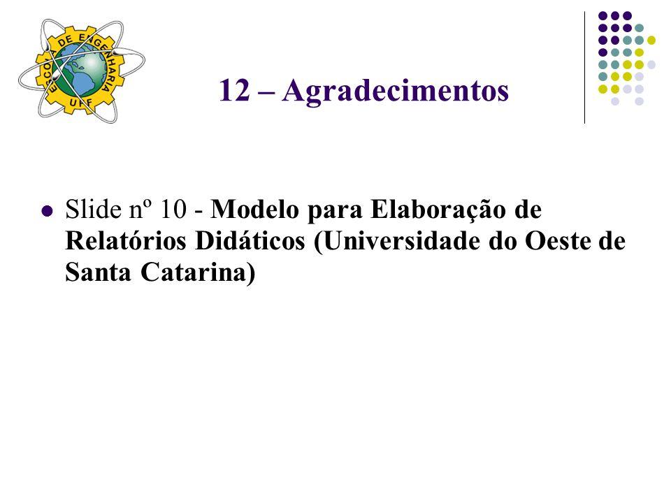 12 – AgradecimentosSlide nº 10 - Modelo para Elaboração de Relatórios Didáticos (Universidade do Oeste de Santa Catarina)