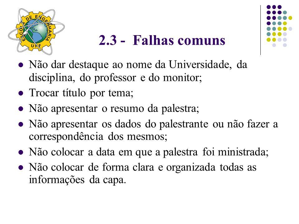 2.3 - Falhas comuns Não dar destaque ao nome da Universidade, da disciplina, do professor e do monitor;