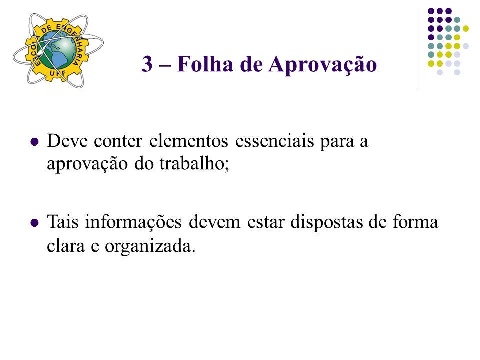 3 – Folha de Aprovação Deve conter elementos essenciais para a aprovação do trabalho;