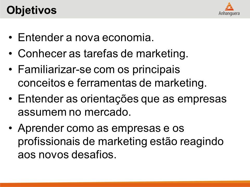 Objetivos Entender a nova economia. Conhecer as tarefas de marketing. Familiarizar-se com os principais conceitos e ferramentas de marketing.