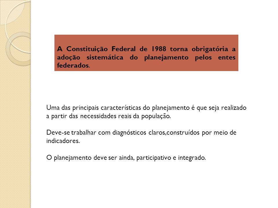 A Constituição Federal de 1988 torna obrigatória a adoção sistemática do planejamento pelos entes federados.