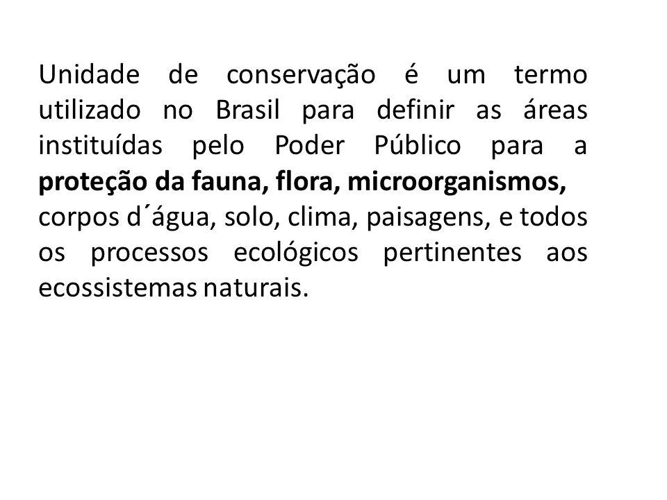 Unidade de conservação é um termo utilizado no Brasil para definir as áreas instituídas pelo Poder Público para a proteção da fauna, flora, microorganismos,
