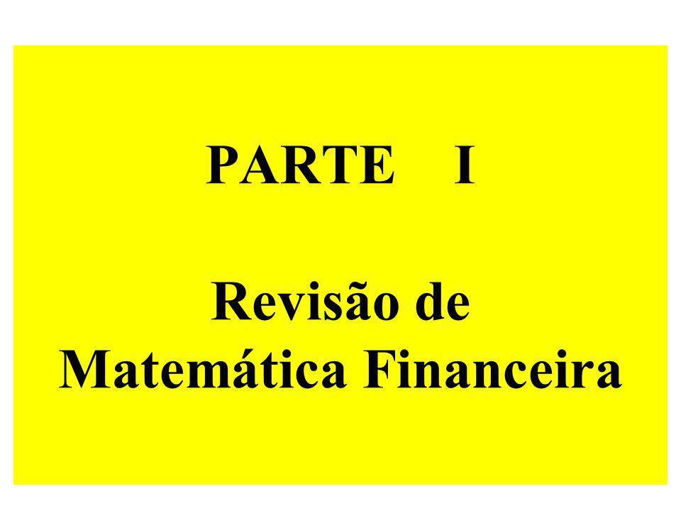 PARTE I Revisão de Matemática Financeira