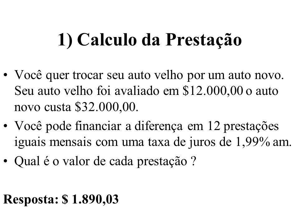 1) Calculo da Prestação Você quer trocar seu auto velho por um auto novo. Seu auto velho foi avaliado em $12.000,00 o auto novo custa $32.000,00.