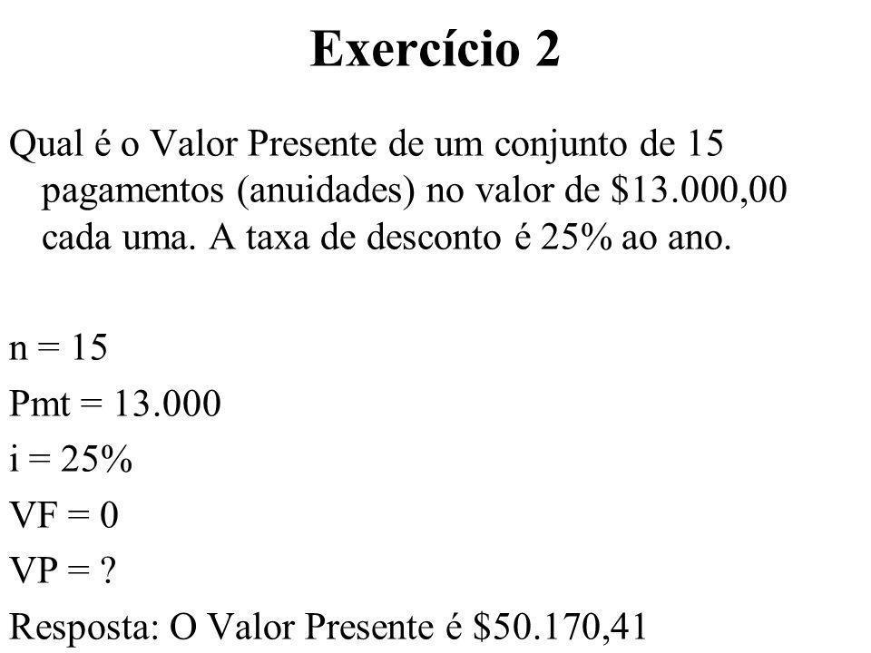 Exercício 2 Qual é o Valor Presente de um conjunto de 15 pagamentos (anuidades) no valor de $13.000,00 cada uma. A taxa de desconto é 25% ao ano.