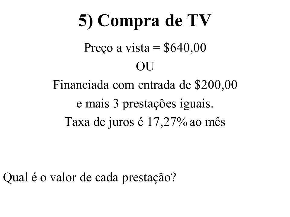 5) Compra de TV Preço a vista = $640,00 OU