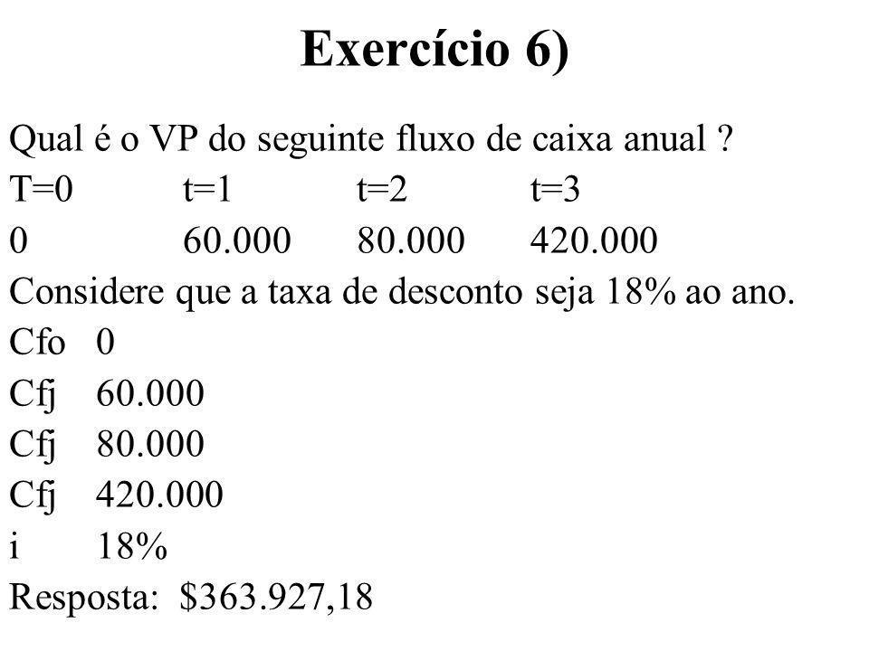 Exercício 6) Qual é o VP do seguinte fluxo de caixa anual
