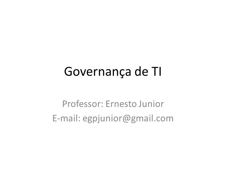 Professor: Ernesto Junior E-mail: egpjunior@gmail.com