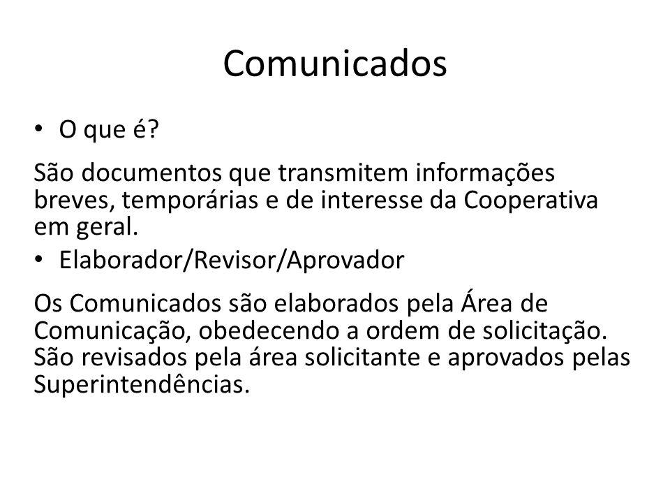 Comunicados O que é São documentos que transmitem informações breves, temporárias e de interesse da Cooperativa em geral.