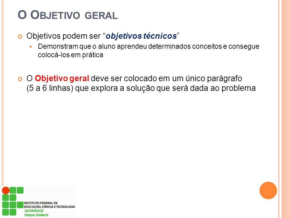 O Objetivo geral Objetivos podem ser objetivos técnicos