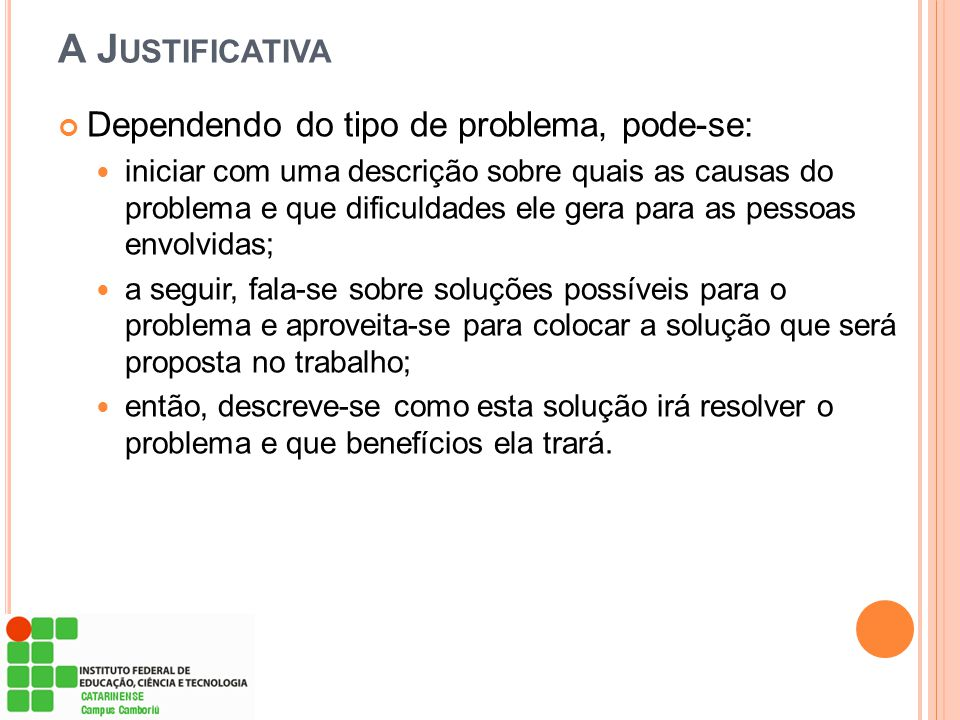 A Justificativa Dependendo do tipo de problema, pode-se: