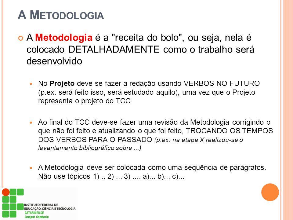 A Metodologia A Metodologia é a receita do bolo , ou seja, nela é colocado DETALHADAMENTE como o trabalho será desenvolvido.