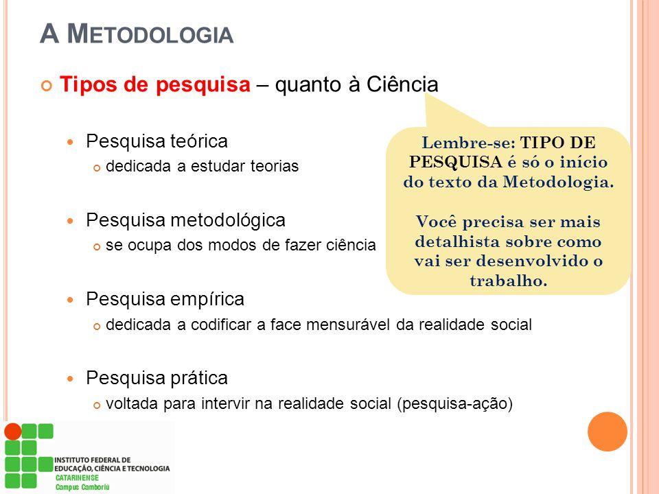 Lembre-se: TIPO DE PESQUISA é só o início do texto da Metodologia.