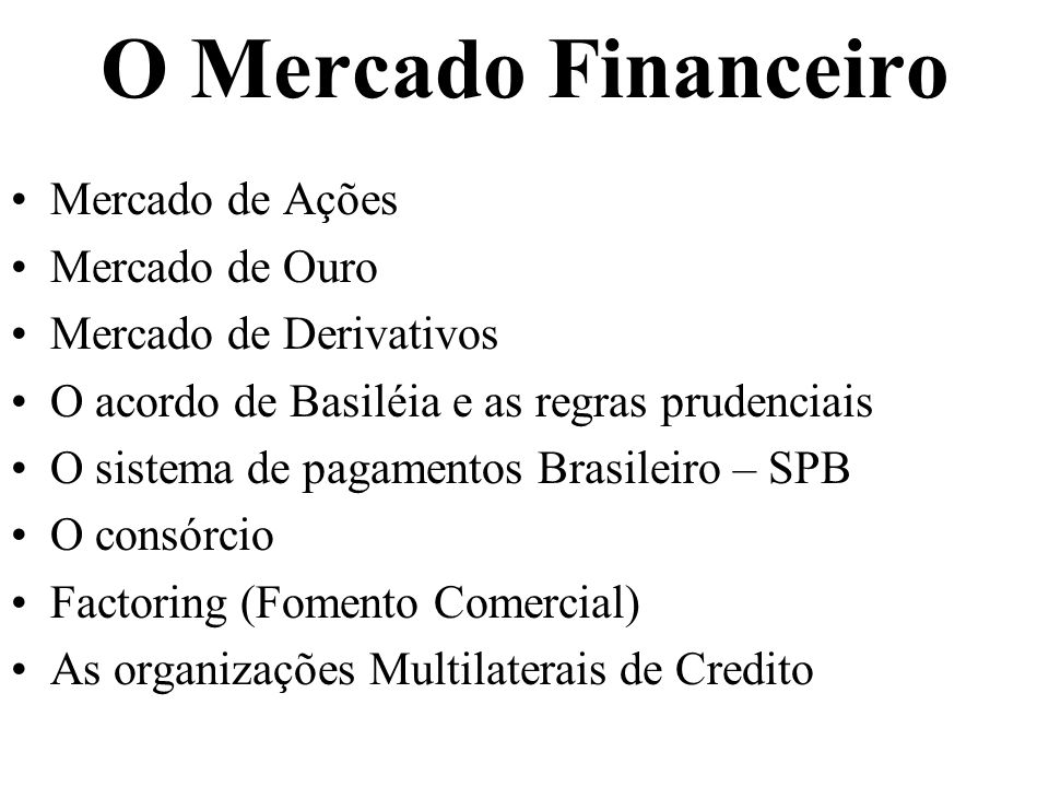 O Mercado Financeiro Mercado de Ações Mercado de Ouro