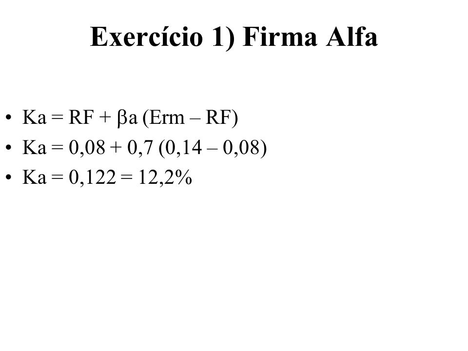Exercício 1) Firma Alfa Ka = RF + a (Erm – RF)