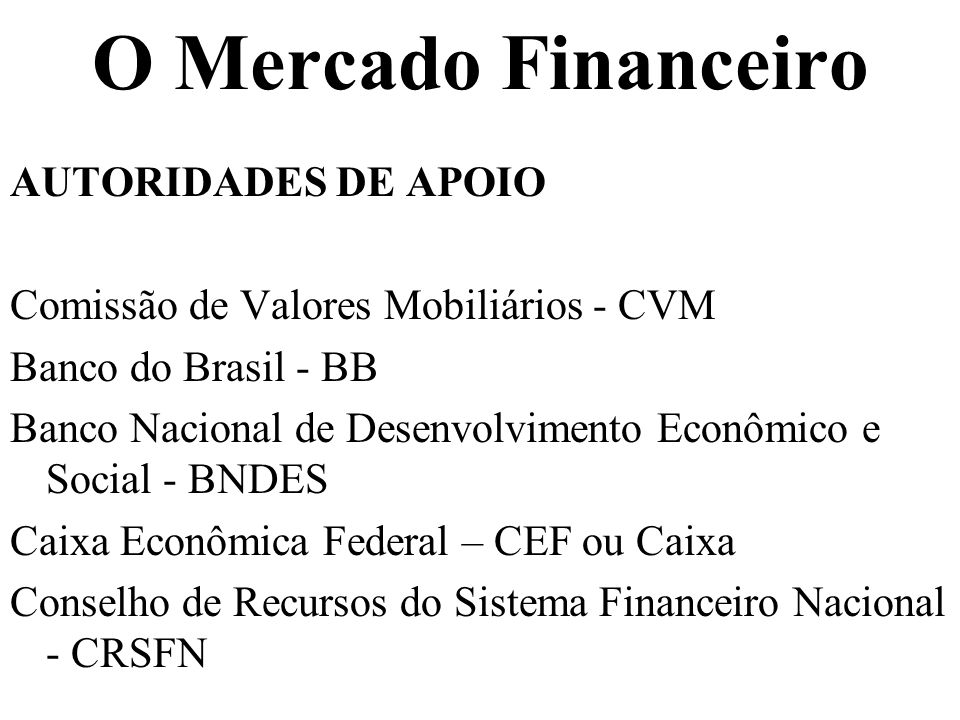 O Mercado Financeiro AUTORIDADES DE APOIO