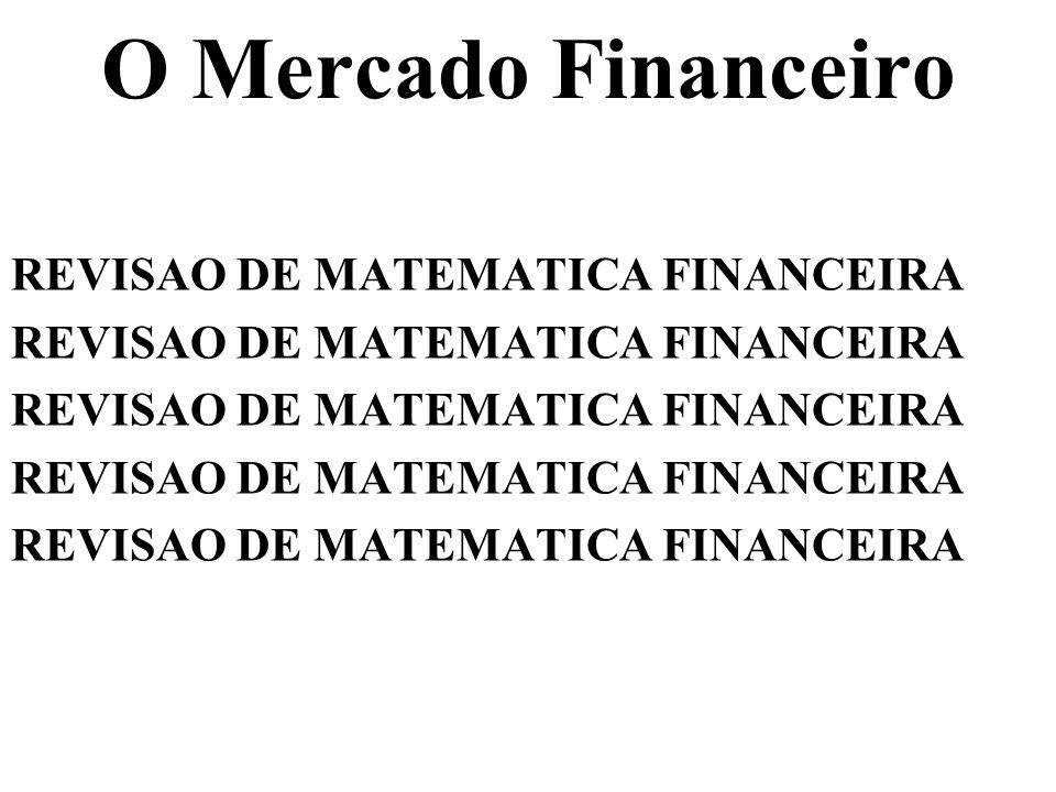 O Mercado Financeiro REVISAO DE MATEMATICA FINANCEIRA