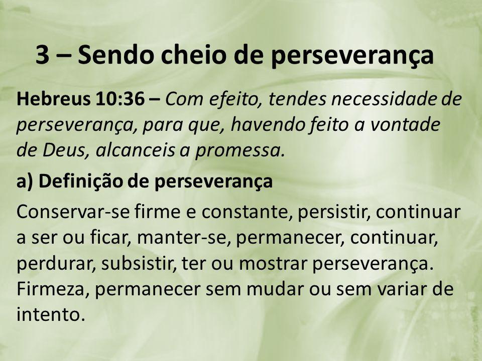 3 – Sendo cheio de perseverança
