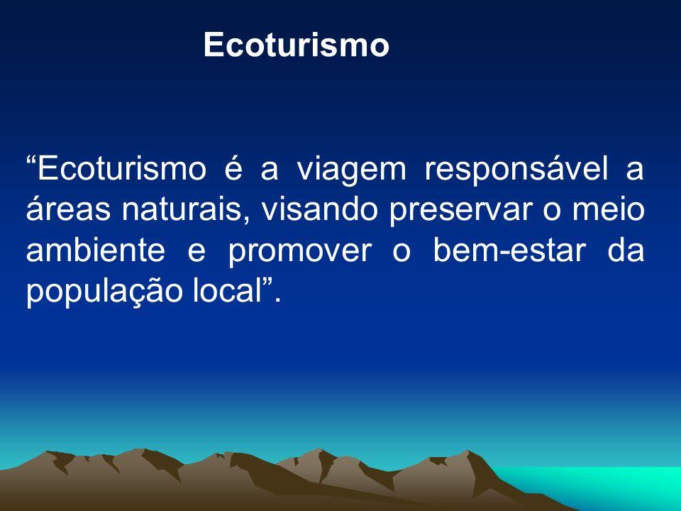 Ecoturismo Ecoturismo é a viagem responsável a áreas naturais, visando preservar o meio ambiente e promover o bem-estar da população local .