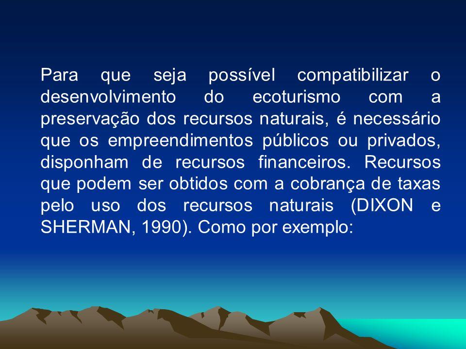 Para que seja possível compatibilizar o desenvolvimento do ecoturismo com a preservação dos recursos naturais, é necessário que os empreendimentos públicos ou privados, disponham de recursos financeiros.