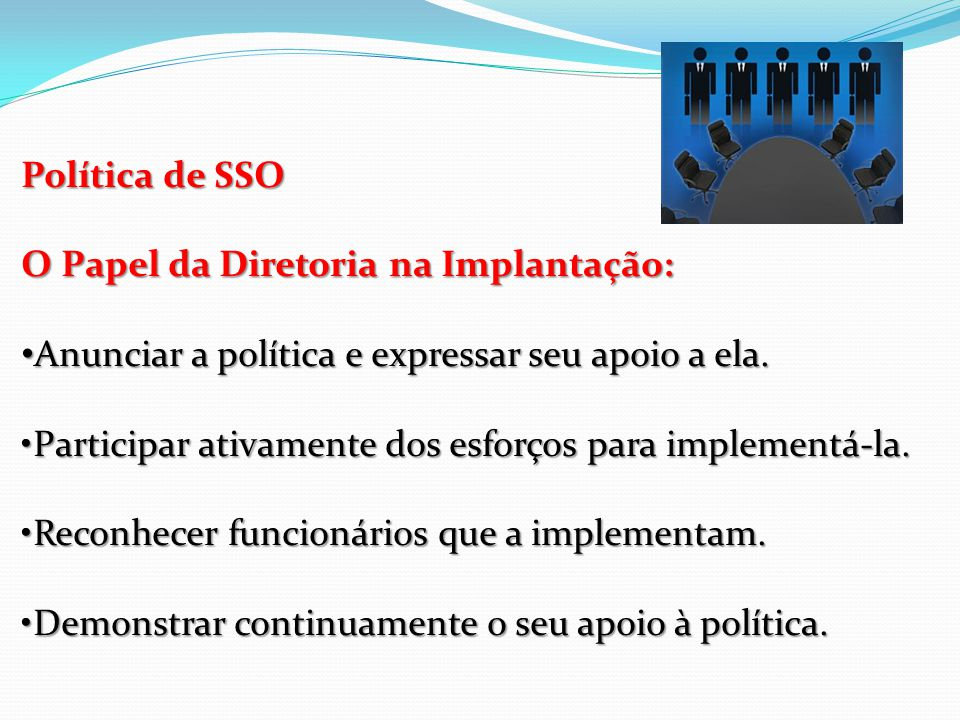 Política de SSO O Papel da Diretoria na Implantação: Anunciar a política e expressar seu apoio a ela.