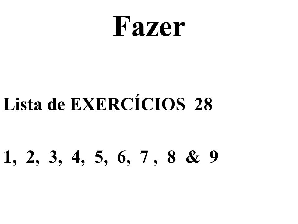 Fazer Lista de EXERCÍCIOS 28 1, 2, 3, 4, 5, 6, 7 , 8 & 9